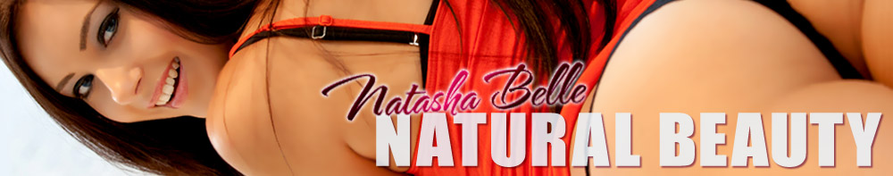 Natasha Belle - A Naturally Beautiful Girl Next Door With Instant Access!